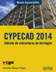 CYPECAD 2014. Cálculo de estructuras de hormigón. Manual imprescindible