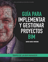 Guía para implementar y gestionar proyectos BIM. Diario de un BIM manager