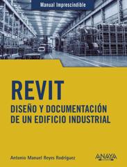 Revit. Diseño y documentación de un edificio industrial. Manual imprescindible